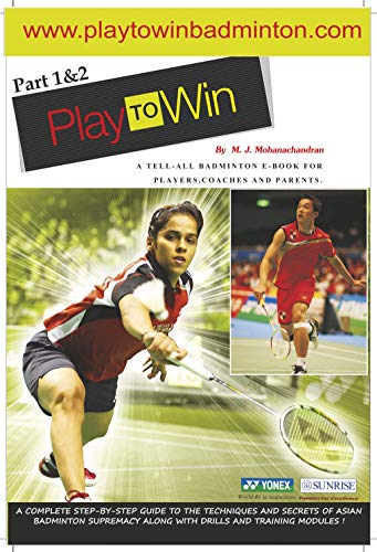 Play to Win: A tell-all Badminton manual for players, coaches and parents (English Edition)