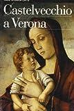 Il castelvecchio a Verona (Guide artistiche)