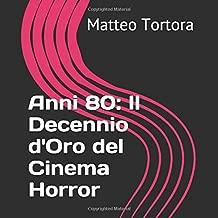 Anni 80: Il Decennio d'Oro del Cinema Horror (Italian Edition)