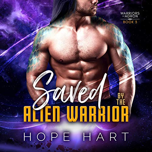 Saved by the Alien Warrior: A Sci-Fi Alien Romance Audiobook By Hope Hart cover art