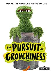 Image: The Pursuit of Grouchiness: Oscar the Grouch's Guide to Life (The Sesame Street Guide to Life) | Hardcover: 160 pages | by Oscar the Grouch (Author). Publisher: Imprint (April 9, 2019)