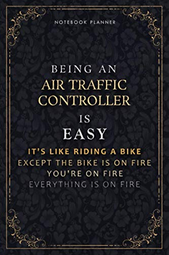Notebook Planner Being An Air Traffic Controller Is Easy It's Like Riding A Bike Except The Bike Is On Fire You're On Fire Everything Is On Fire ... Do It All, Passion, Hourly, 6x9 inch, 5.24