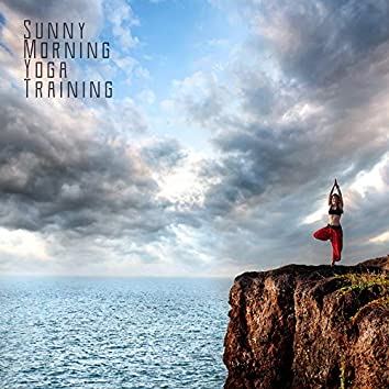 Sunny Morning Yoga Training: 2019 New Age Ambient & Nature Music for Meditation & Relaxation, Soothing Sounds, Chakras Opening, Vital Energy Increase, Inner Balance Improve