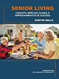 SENIOR LIVING: CONCEITO, MERCADO GLOBAL E EMPREENDIMENTOS DE SUCESSO (Portuguese Edition)