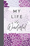 NOTEBOOK | My Life is Wonderfull: Diary - Notebook to fill in to write down your moods, adventures, ideas, secrets - 100 lined pages - Purple flowers Cover
