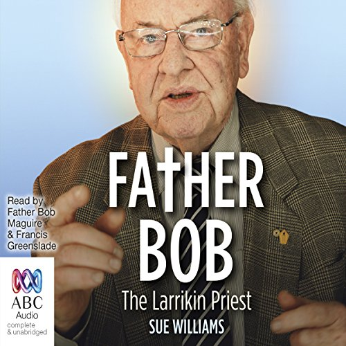 Father Bob     The Larrikin Priest              By:                                                                                                                                 Sue Williams                               Narrated by:                                                                                                                                 Francis Greenslade                      Length: 10 hrs and 21 mins     Not rated yet     Overall 0.0