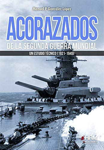 acorazados de la segunda guerra mundial: Un estudio técnico (1921-1945)