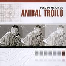 Solo Lo Mejor De by Anibal Troilo (2004-12-28)