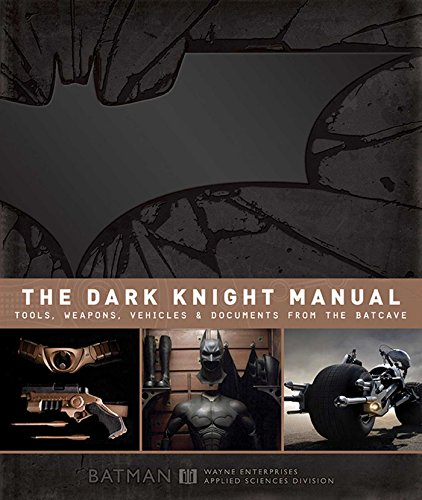 The Dark Knight Manual: Tools, Weapons, Vehicles and Documents from the Batcave: Tools, Weapons, Vehicles & Documents from the Batcave
