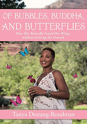 Of Bubbles, Buddha, and Butterflies: How This Butterfly Found Her Wings without Leaving the Ground