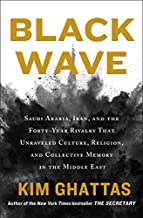 Black Wave: Saudi Arabia, Iran, and the Forty-Year Rivalry That Unraveled Culture, Religion, and Collective Memory in the Middle East
