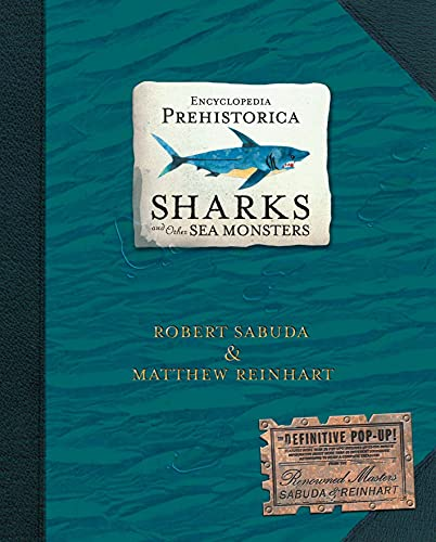Encyclopedia Prehistorica: Sharks and Other Sea Monsters (Encyclopedia Prehistorica): The Definitive Pop-Up