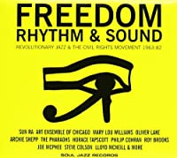 Freedom Rhythm & Sound: Revolutionary Jazz & the Civil Rights Movements 1963-82