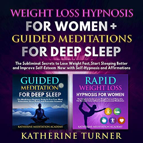 Weight Loss Hypnosis for Women + Guided Meditations for Deep Sleep: The Subliminal Secrets to Lose Weight Fast, Start Sleeping Better and Improve Self-Esteem Now with Self-Hypnosis and Affirmations