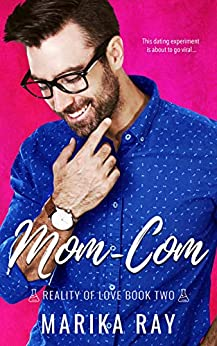 Mom-Com: A Single Parent/Opposites Attract Romantic Comedy (Reality of Love Book 2) by [Marika Ray]