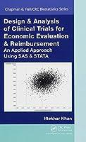 Design & Analysis of Clinical Trials for Economic Evaluation & Reimbursement: An Applied Approach Using SAS & STATA (Chapman & Hall/CRC Biostatistics Series)