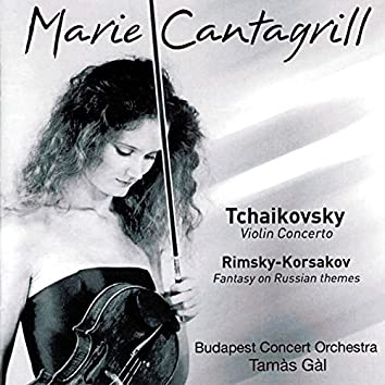 Marie Cantagrill Plays Tchaikovsky: Violin Concerto, Op. 35 & Rimsky-Korsakov: Concert Fantasia on Russian Themes, Op. 33