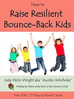 How to Raise Resilient Bounce Back Kids (77 Ways to Parent Series Book 5) by [Judy H. Wright]
