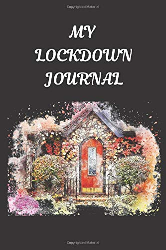 My Lockdown Journal: Notebook/Diary to Document your Experience Living in Quarantine and how you Survived Social Distance and Isolation in 2020