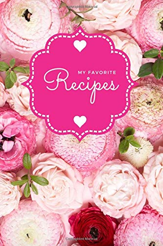 My Favorite Recipes: Pink Peony Flower Cover Design / Blank Recipe Book for Women to Write In / Do-It-Yourself Cookbook / Cooking Gift For Women Who Love to Cook , 6x9 Size