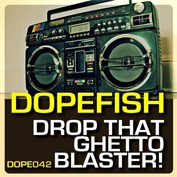 Drop That Ghetto Blaster