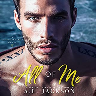 All of Me                   Written by:                                                                                                                                 A.L. Jackson                               Narrated by:                                                                                                                                 Andi Arndt,                                                                                        Joe Arden                      Length: 11 hrs and 57 mins     2 ratings     Overall 4.5