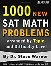 1000 New SAT Math Problems arranged by Topic and Difficulty Level: 1000 Problems with Full Explanations for the New SAT