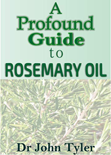 A pround guide to Rosemary Oil: Quintessential guide to Rosemary Oil (English Edition)