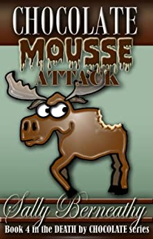 Chocolate Mousse Attack (Death by Chocolate Book 4) by [Sally Berneathy]