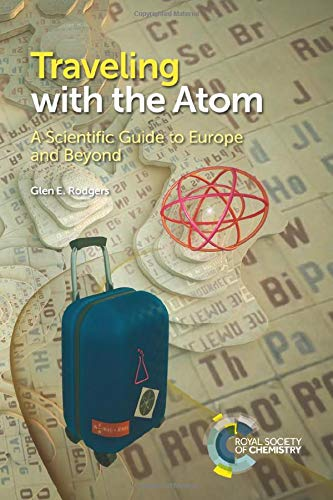 Traveling with the Atom: A Scientific Guide to Europe and Beyond by Glen E Rodgers