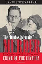 The Double Indemnity Murder: Ruth Snyder, Judd Gray, and New York's Crime of the Century: Ruth Snyder, Judd Gray and New York's Crime of the Century