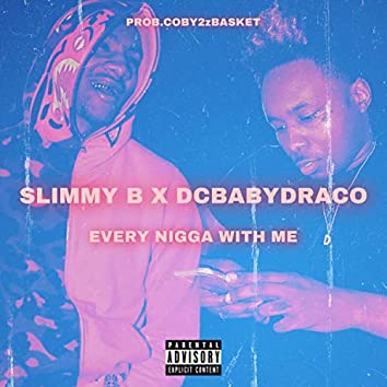 Every Nigga With Me (feat. Slimmy B)
