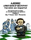 A First Book Of Morphy Volmen 2: 10 reglas para jugar el medio juego de ajedrez. By Frisco Del Rosario