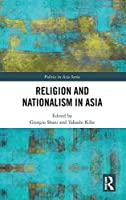 Religion and Nationalism in Asia (Political Theories in East Asian Context)