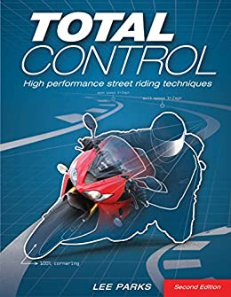 Total Control: High Performance Street Riding Techniques, 2nd Edition by [Lee Parks]