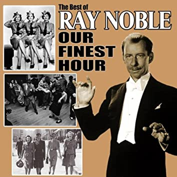 Our Finest Hour: The Best of Ray Noble