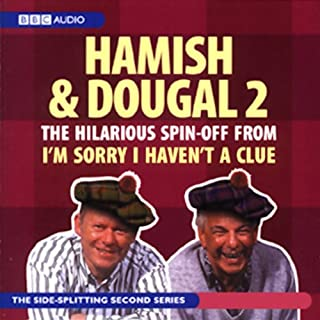 I'm Sorry I Haven't A Clue     You'll Have Had Your Tea - The Doings of Hamish and Dougal Series 2              By:                                                                                                                                 BBC Audiobooks                               Narrated by:                                                                                                                                 Barry Cryer,                                                                                        Jeremy Hardy,                                                                                        Graeme Garden,                   and others                 Length: 1 hr and 25 mins     1 rating     Overall 5.0