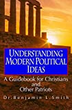 Understanding Modern Political Ideas: A Guidebook for Christians and Other Patriots