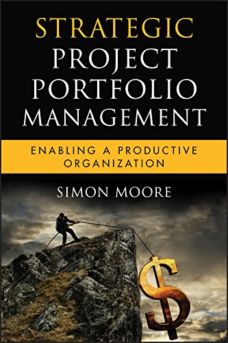 Strategic Project Portfolio Management: Enabling a Productive Organization (Microsoft Executive Leadership Series Book 16)