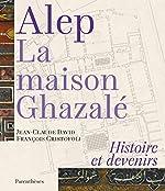 Alep, la maison Ghazalé - Histoire et devenirs de Jean-Claude David