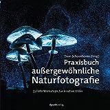Praxisbuch außergewöhnliche Naturfotografie: 73 Foto-Workshops für kreative Bilder (Gebundene Ausgabe)