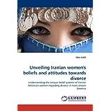 Unveiling Iranian women's beliefs and attitudes towards divorce: Understanding the unique belief systems of Iranian American women regarding divorce in main stream America