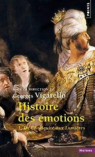 Histoire des émotions, tome 1 : De l'Antiquité aux Lumières par Georges Vigarello