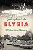 Looking Back at Elyria: A Midwest City at Midcentury (American Chronicles)