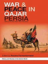 War and Peace in Qajar Persia: Implications Past and Present (History and Society in the Islamic World)