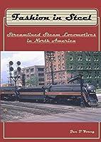 Fashion in Steel: Streamlined Steam Locomotives in North America