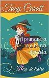 A primavera e a bruxa donzela: Peça de teatro (Portuguese Edition)