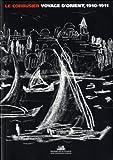Le Corbusier, Voyage d'Orient : 1910-1911 (Textes fondamentaux modernes)