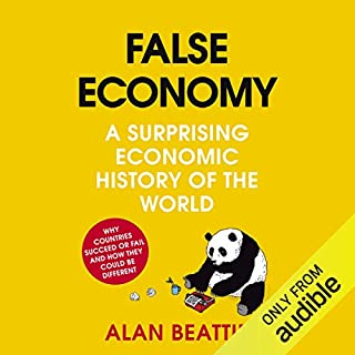 False Economy     A Surprising Economic History of the World               By:                                                                                                                                 Alan Beattie                               Narrated by:                                                                                                                                 Peter Johnson                      Length: 11 hrs and 47 mins     54 ratings     Overall 3.7