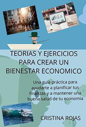 TEORIAS Y EJERCICIOS PARA CREAR UN BIENESTAR ECONOMICO: Una guía para ayudarte a planificar tus finanzas y mantener una buena salud en tu economía (Spanish Edition)